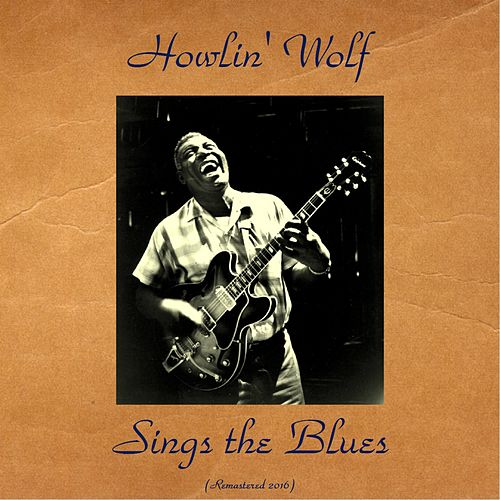 Howling Wolf Sings the Blues (Remastered 2016) von Howlin' Wolf