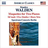 WALDEN, S.: Maquettes / Sh'mah / 5 Similes / Horn Trio (Spectrum Concerts Berlin) by Various Artists