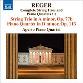 REGER, M: String Trios and Piano Quartets (Complete), Vol. 1 (Aperto Piano Quartet) - String Trio, Op. 77b / Piano Quartet, Op. 113 by Various Artists