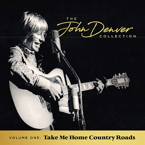 The John Denver Collection, Vol. 1: Take Me Home, Country Roads by John Denver