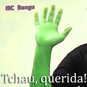 Tchau, Querida! by MC Bangu