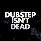 Dubstep Isn't Dead by Dubble Trubble