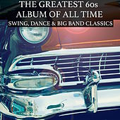 The Greatest 60's Album of All Time - Swing, Dance, Big Band and American 60s Classics von Various Artists