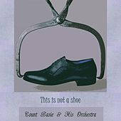 This Is Not A Shoe von Count Basie