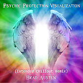 Psychic Protection Visualization (Extended Chillout Remix) by Brad Austen