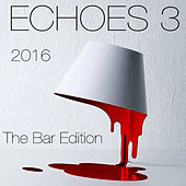 Echoes 3 - The Bar Edition by Various Artists
