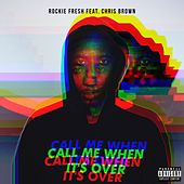 Call Me When It's Over (feat. Chris Brown) by Rockie Fresh