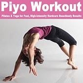 Piyo Workout, Pilates & Yoga for Fast, High-Intensity Hardcore Beachbody Results (126-140 Bpm) & DJ Mix by Various Artists