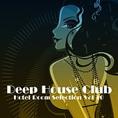 Deep House Club: Hotel Room Selection, Vol. 10 by Various Artists