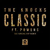 Classic (feat. Powers) (The Knocks VIP Remix) by The Knocks