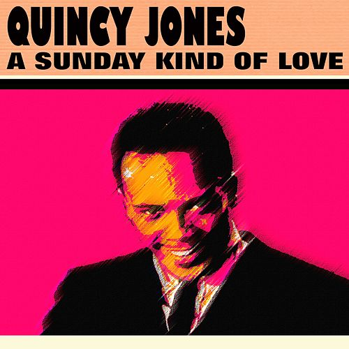 A Sunday Kind of Love (29 Famous Hits And Songs) von Quincy Jones