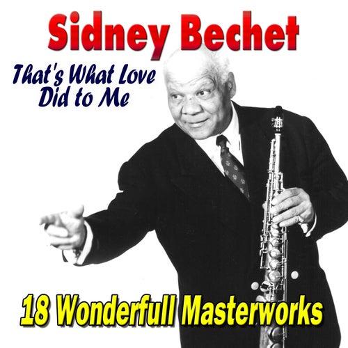 That's What Love Did to Me (18 Wonderfull Masterworks) von Sidney Bechet