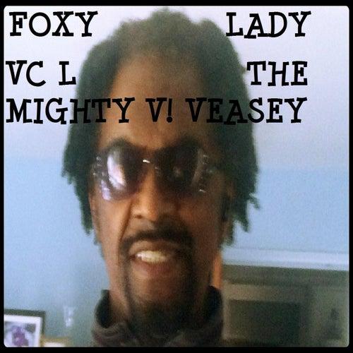 Foxy Lady by VC L The Mighty V! Veasey