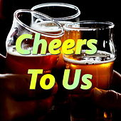 Cheers To Us! von Various Artists