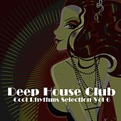 Deep House Club, Vol. 6 (Cool Rhythms Selection) von Various Artists