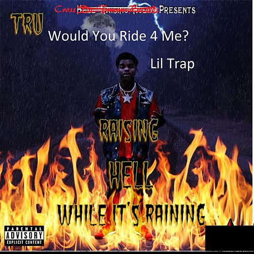 Would You Ride 4 Me? / Raising Hell While It's Raining by Tru