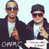 Como Yo, Nadie Te Amará by Chapa C