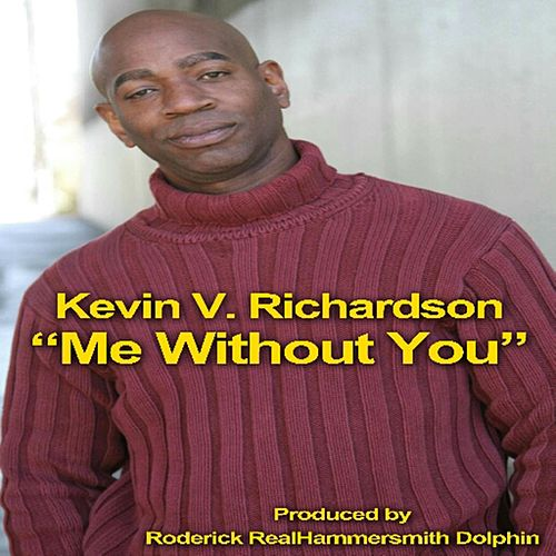 Me Without You by Kevin V Richardson