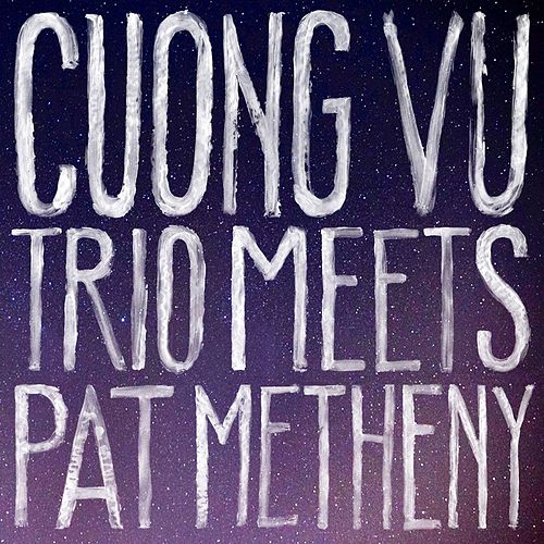 Cuong Vu Trio Meets Pat Metheny by Pat Metheny