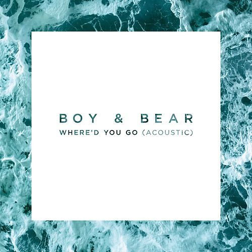 Where'd You Go (Acoustic) by Boy & Bear