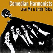 Love Me A Little Today by The Comedian Harmonists