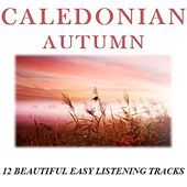 Caledonian Autumn: 12 Beautiful Easy Listening Tracks by Various Artists