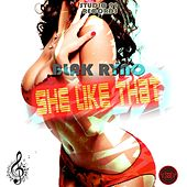 She Like That by Blak Ryno
