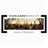 Place of Freedom by Highlands Worship