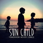 Tomorrow Never Comes by Sunchild