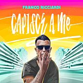 Capisce a me by Franco Ricciardi