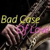 Bad Case Of Love von Various Artists