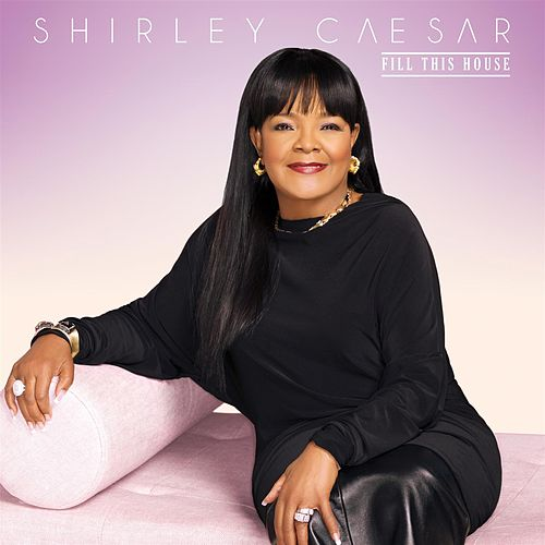 Fill This House by Shirley Caesar