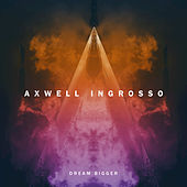Dream Bigger by Axwell Ʌ Ingrosso