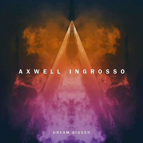 Dream Bigger by Axwell