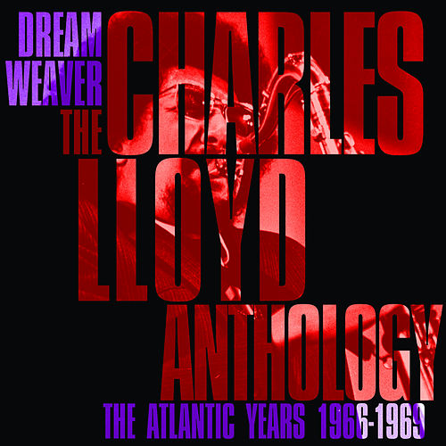Dreamweaver - The Charles Lloyd Anthology: The Atlantic Years 1966-1969 by Charles Lloyd