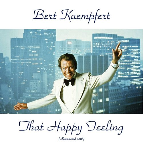 That Happy Feeling (Remastered 2016) by Bert Kaempfert