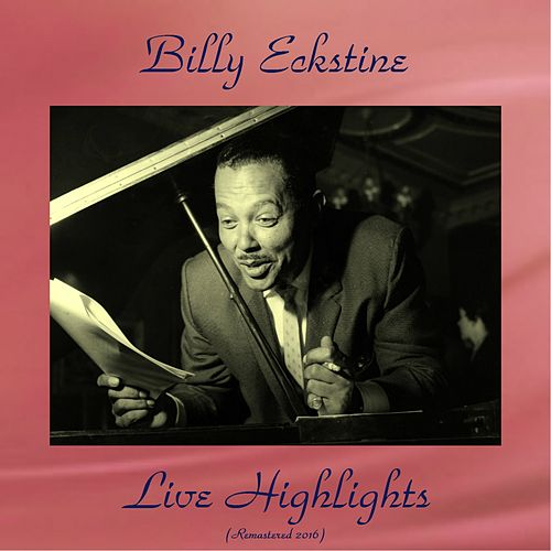 Live Highlights (All Tracks Remastered 2016) von Billy Eckstine