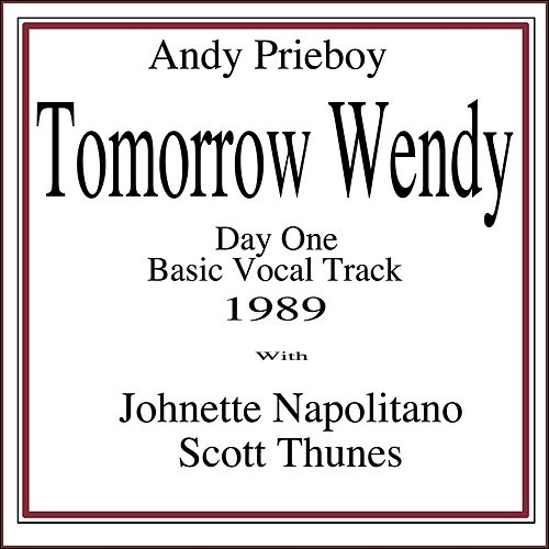 Tomorrow Wendy (Day One Basic Vocal Track 1989) [feat. Johnette Napolitano & Scott Thunes] by Andy Prieboy