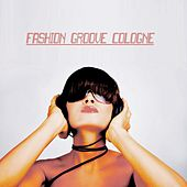 Fashion Groove Cologne - House and Chill by Various Artists