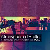 Atmosphère d'Atelier, Vol. 3: The Best Lounge & Chillout Music Selected by Various Artists