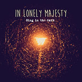 Sing in the Dark by In Lonely Majesty
