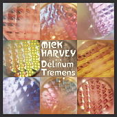 Delirium Tremens von Mick Harvey