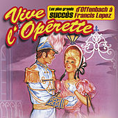 Vive l'opérette ! (Les plus grands succès, d'Offenbach à Francis Lopez) by Various Artists