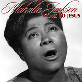 Come To Jesus by Mahalia Jackson