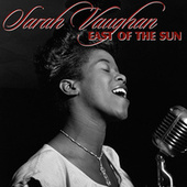 East of the Sun by Sarah Vaughan