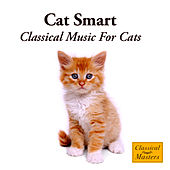 Cat Smart - Classical Music For Cats by Various Artists