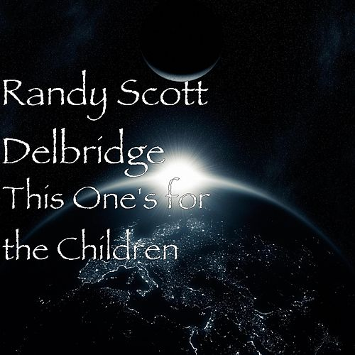 This One's for the Children by Randy Scott Delbridge