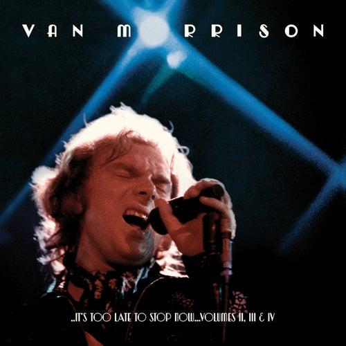 ..It's Too Late to Stop Now...Volumes II, III & IV by Van Morrison