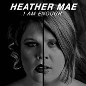 I Am Enough by Heather Mae