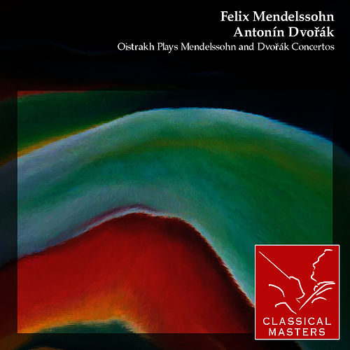 Oistrakh Plays Mendelssohn and Dvorák Concertos by David Oistrakh